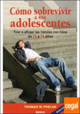 COMO SOBREVIVIR A SUS ADOLESCENTES . Tirar o aflojar las riendas con hijos de 13 a 18 años por PHELAN, T.W. PDF