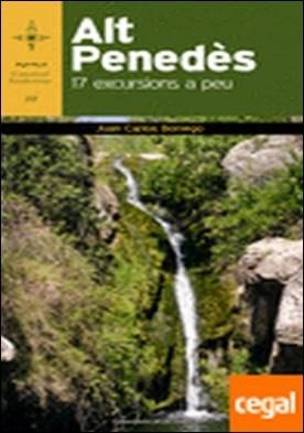 Alt Penedès . 17 excursions a peu por Borrego Pérez, Juan Carlos PDF