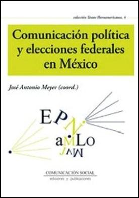 Comunicación política y elecciones federales en México