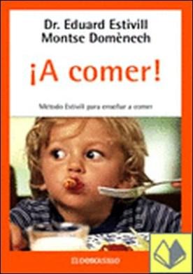 A comer! . METODO ESTIVILL PARA ENSEÑAR A COMER (CORREGIDA HOJA 26.11.04) por Eduard Estivill Sancho PDF