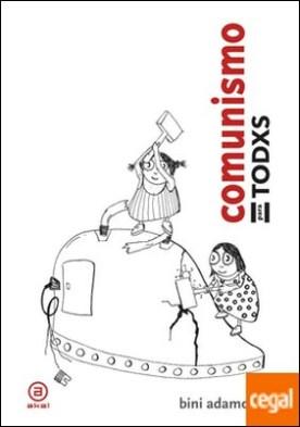 Comunismo para todxs . Breve historia de cómo, al final, cambiarán las cosas