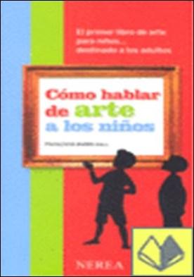 Cómo hablar de arte a los niños . El primer libro de arte para niños...destinado a los adultos por Barbe-Gall, Françoise PDF