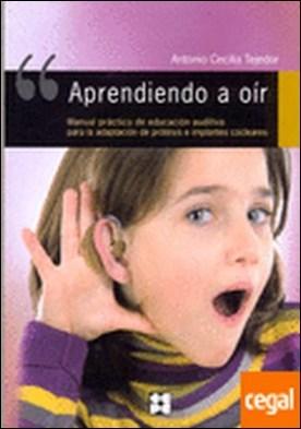 Aprendiendo a oír . Manual práctico de Educación Auditiva para la adaptación de prótesis e implantes cocleares