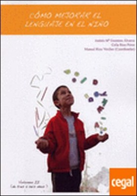 Cómo mejorar el lenguaje en el niño. Volumen II (de 3 a 6 años) . de tres a seis años