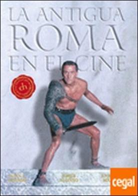 Colección Cine-Historia: LA ANTIGUA ROMA EN EL CINE . COLECCION CINE HISTORIA por Juan J. Alonso, Enrique A. Mastache y Jorge Alonso Menéndez PDF