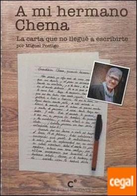 A mi hermano Chema . La carta que no llegué a escribirte por Postigo, Miguel PDF