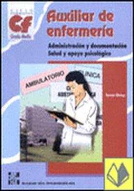 Auxiliar de enfermería. Administración y documentación. Salud y apoyo psicológic . Ciclo formativo de grado medio