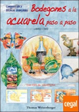 BODEGONES A LA ACUARELA PASO A PASO. LIBRO Y DVD . Composición y técnicas avanzadas por Weisenberger, Thomas