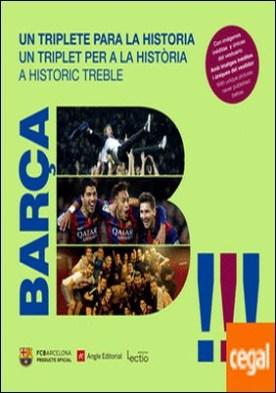 Barça. Un triplete para la historia . Una visión desde dentro a una temporada histórica