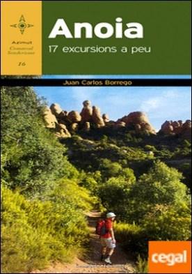 Anoia . 17 excursions a peu por Borrego Pérez, Juan Carlos PDF