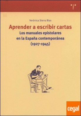 Aprender a escribir cartas. . Los manuales epistolares en la España contemporánea (1927-1945)