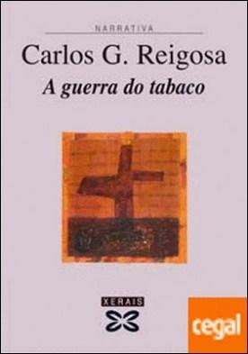 A guerra do tabaco por Reigosa, Carlos G. PDF