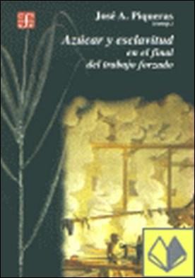 Azúcar y esclavitud en el final del trabajo forzado : Homenaje a M. Moreno Fraginals
