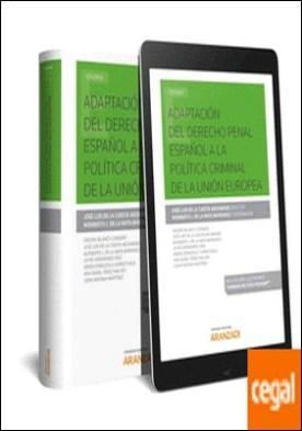Adaptación del derecho penal español a la política criminal de la Unión Europea (Papel + e-book)