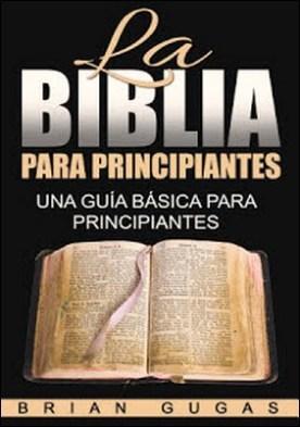 La Biblia para principiantes: una guía básica para principiantes