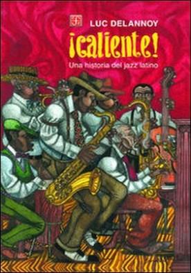 ¡Caliente!. Una historia del jazz latino