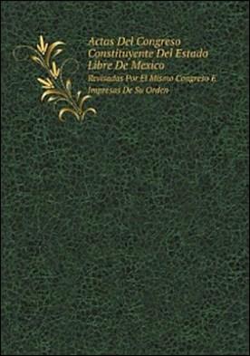 Actas Del Congreso Constituyente Del Estado Libre De Mexico por Desconocido PDF