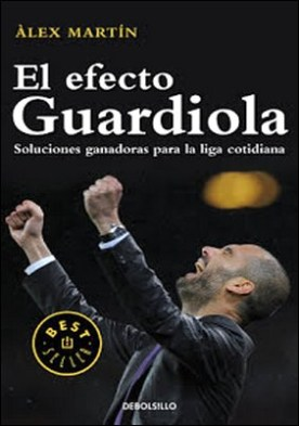 El efecto Guardiola: Soluciones ganadoras para la liga cotidiana por Àlex Martín PDF