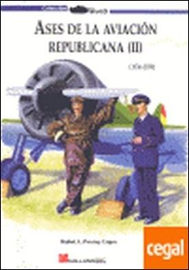 Ases de la aviación republicana II . 1936-1939