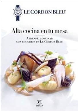Alta cocina en tu mesa. Aprende a cocinar con los chefs de Le Cordon Bleu