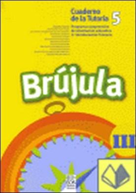 Brújula III (Cuaderno del alumno, 5º E.P.) . Programa comprensivo de orientación para E.P.
