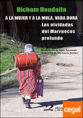 A la mujer y a la mula, vara dura . Las olvidadas del Marruecos profundo