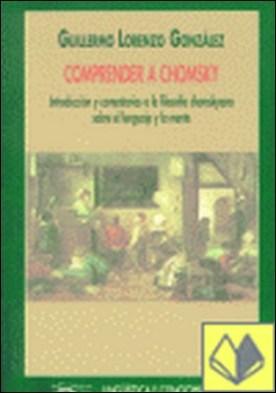 COMPRENDER A CHOMSKY . Introduccion y comentariosa la filosofia chomskyana sobre. el lenguaje y la ment