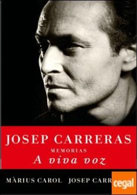 A viva voz . Memorias de Josep Carreras