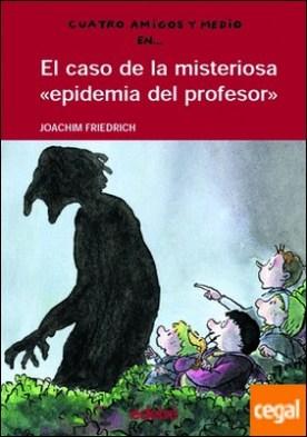 4 AMIGOS Y 1/2: El caso de la misteriosa ?epidemia del profesor?