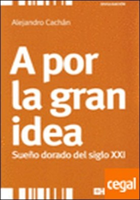 A por la gran idea. Sueño dorado del siglo XXI