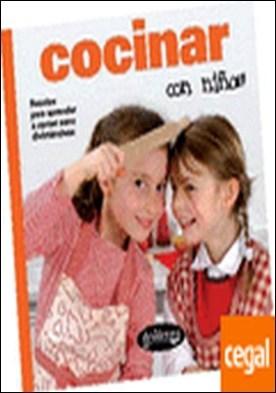 Cocinar con niños . Recetas para aprender a comer sano divirtiéndose