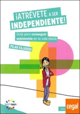 ¡Atrévete a ser independiente! por Fajardo Portera, Pilar