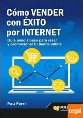 Cómo vender con éxito por Internet . Guía paso a paso para crear y promocionar tu tienda on line