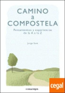 Camino a Compostela . Pensamientos y experiencias de la A a la Z