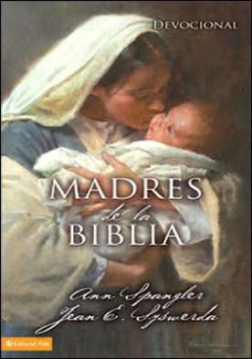 Madres de la Biblia por Ann Spangler Jean E. Syswerda PDF