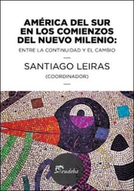 América del sur en los comienzos del nuevo milenio. Entre la continuidad y el cambio por Santiago Leiras PDF
