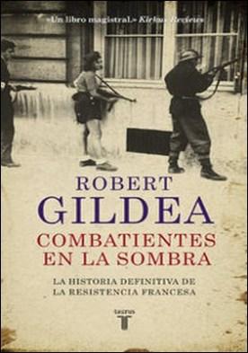 Combatientes en la sombra. Una nueva perspectiva histórica sobre la Resistencia francesa