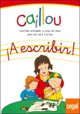 Caillou. ¡A escribir! . Divertidas actividades y juegos de repaso para niños de 5 y 6 años