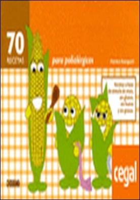 70 RECETAS PARA POLIALÉRGICOS . Recetas a base de sémola de maíz, sin gluten, sin huevo y sin grasas