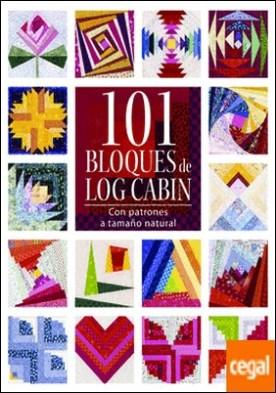101 Bloques de Log Cabin . Con patrones a tamaño natural por AA.VV.
