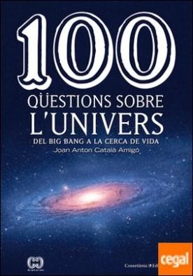 100 qüestions sobre l'univers . Del Big Bang a la cerca de la vida
