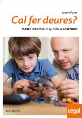 Cal fer deures? . Mares i pares que ajuden a aprendre por Funes, Jaume PDF