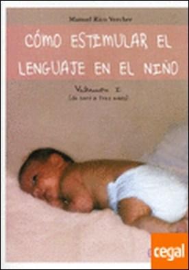 Cómo estimular el lenguaje en el nño . Volumen 1 (De 0 a 3 años) por Rico Vercher, Manuel PDF