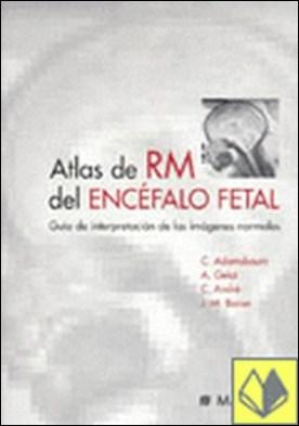 Atlas de RM del encéfalo fetal . guía de interpretación de las imágenes normales