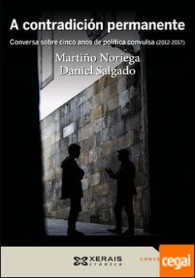 A contradición permanente . Conversa sobre cinco anos de política convulsa (2012-2017) por Noriega, Martiño PDF