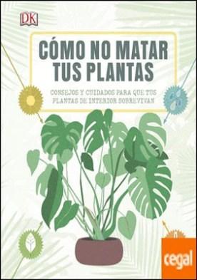 Cómo no matar tus plantas . Consejos y cuidados para que tus plantas sobrevivan