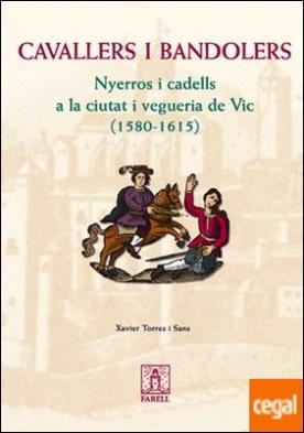 _Cavallers i bandolers. Nyerros i cadells a la ciutat i vegueria de Vic (1580-1615)