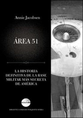 Área 51. La historia jamás contada de la base militar más secreta de América