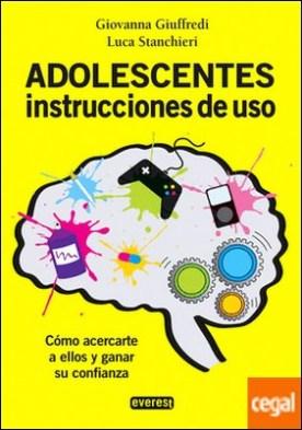 Adolescentes. Instrucciones de uso . Cómo acercarte a ellos y ganar su confianza