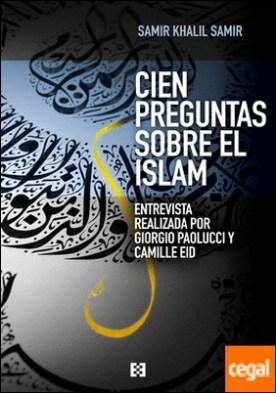 Cien preguntas sobre el Islam . Una entrevista a Samir Khalil Samir realizada por Giorgio Paolucci y Camille Eid